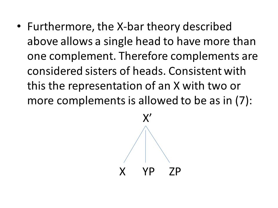 Furthermore, the X-bar theory described above allows a single head to have more than one complement.