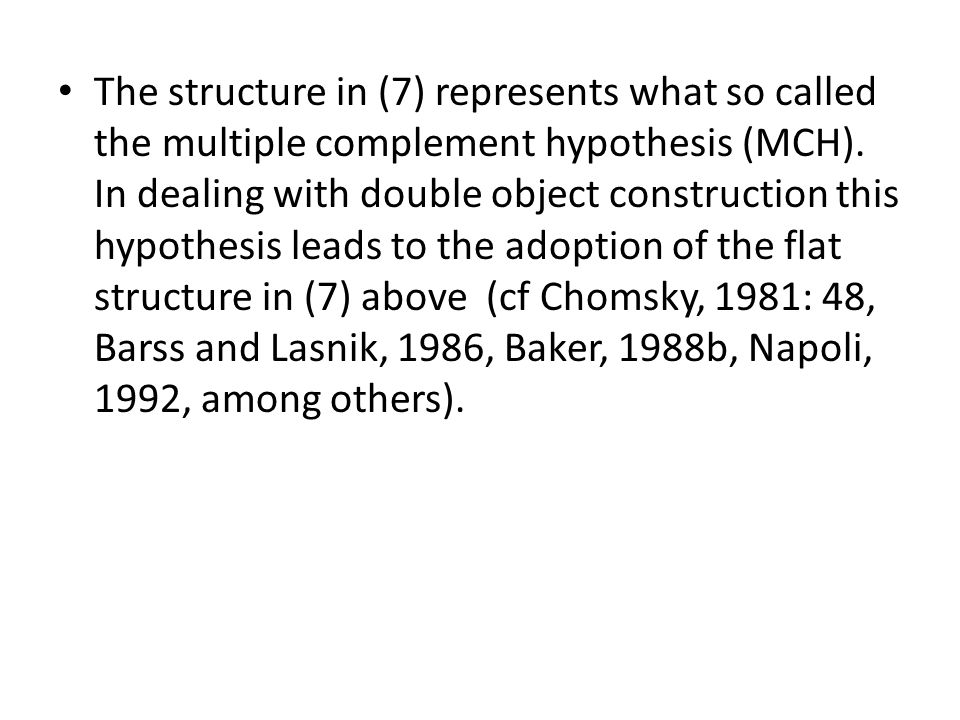 The structure in (7) represents what so called the multiple complement hypothesis (MCH).