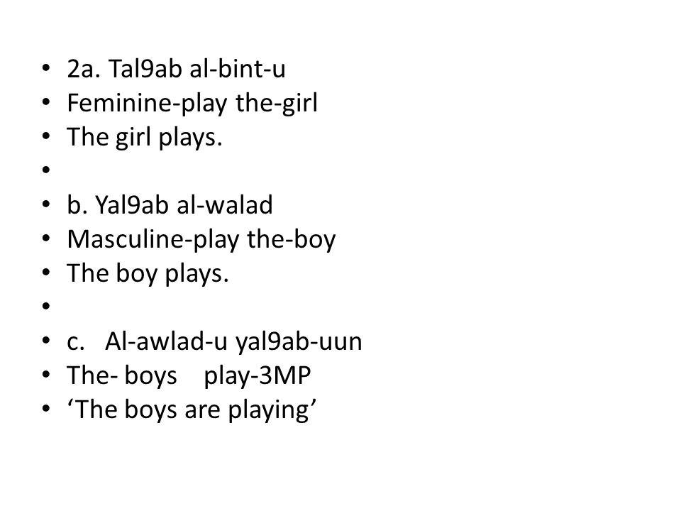 2a. Tal9ab al-bint-u Feminine-play the-girl The girl plays.