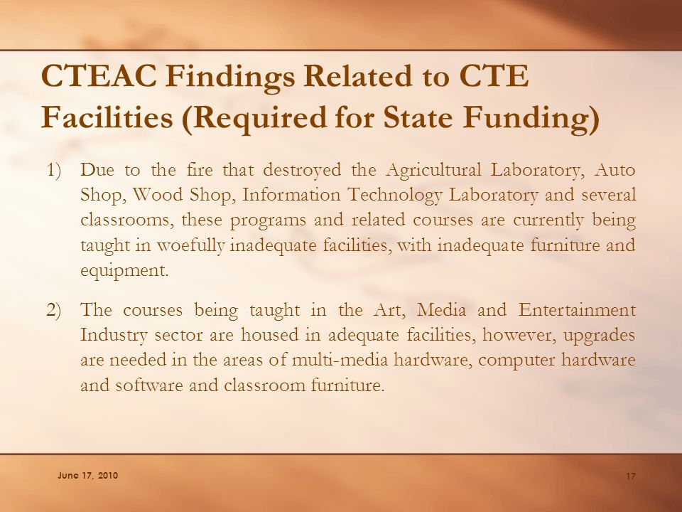 June 17, 2010 CTEAC Findings Related to CTE Facilities (Required for State Funding) 1)Due to the fire that destroyed the Agricultural Laboratory, Auto