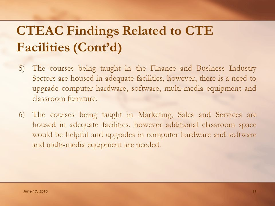 June 17, 2010 CTEAC Findings Related to CTE Facilities (Cont'd) 5)The courses being taught in the Finance and Business Industry Sectors are housed in