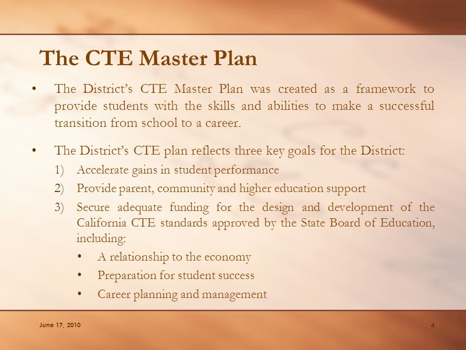 The CTE Master Plan The District's CTE Master Plan was created as a framework to provide students with the skills and abilities to make a successful t
