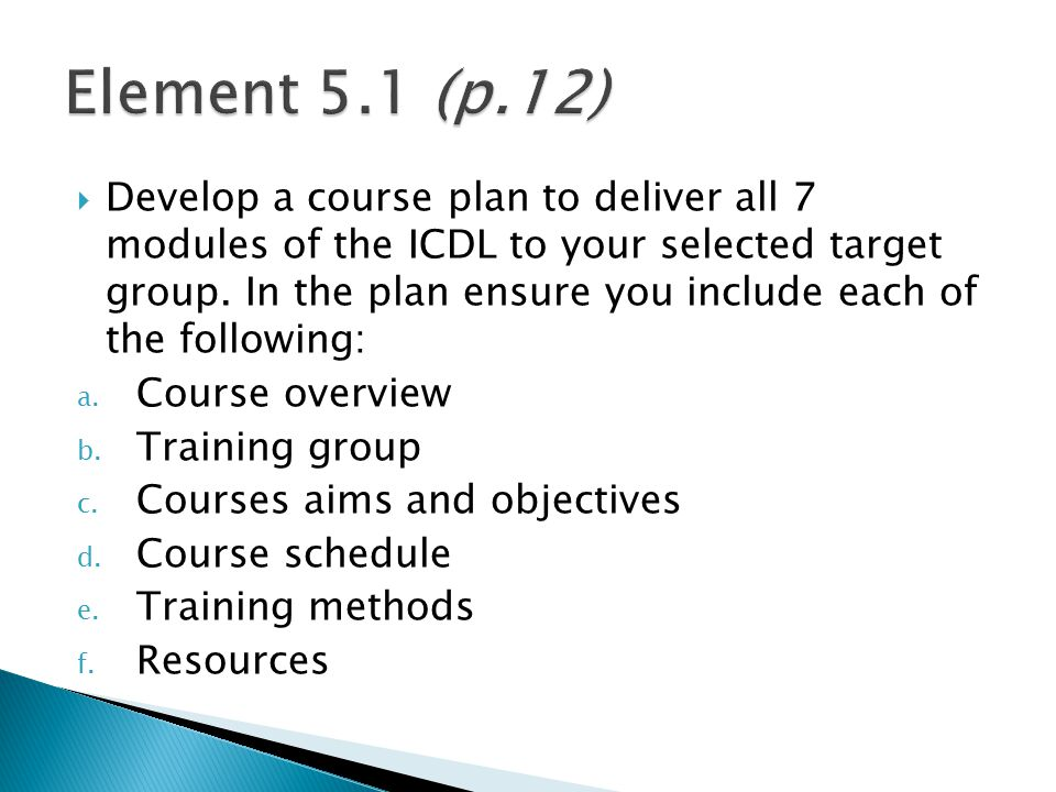 Develop a course plan to deliver all 7 modules of the ICDL to your selected target group.