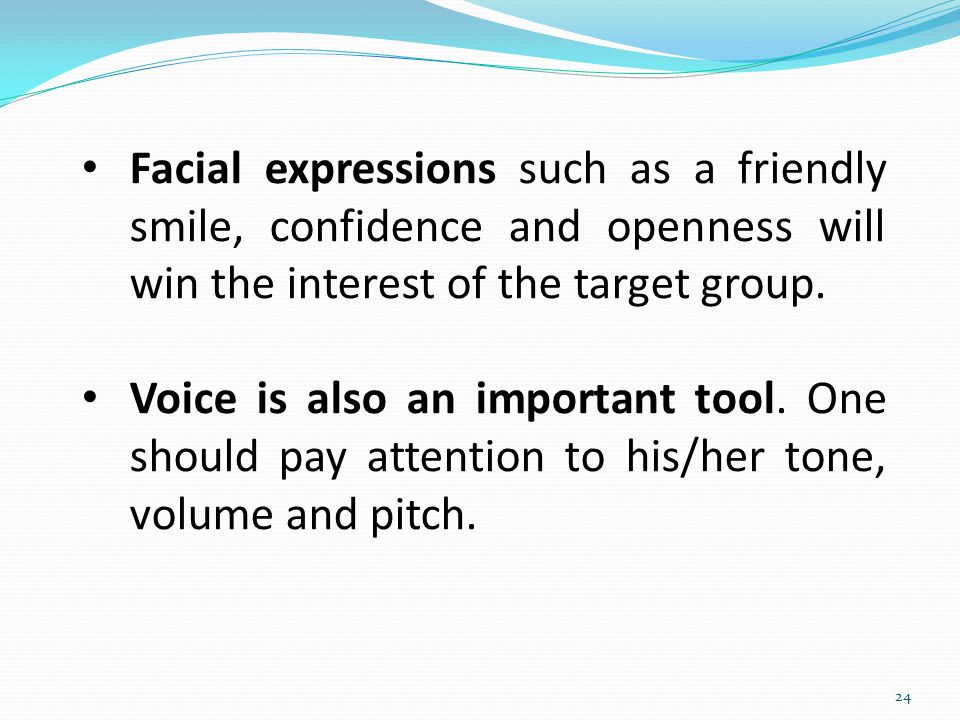 Facial expressions such as a friendly smile, confidence and openness will win the interest of the target group.