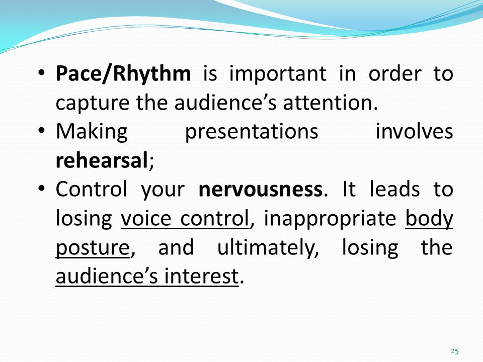 Pace/Rhythm is important in order to capture the audience's attention.