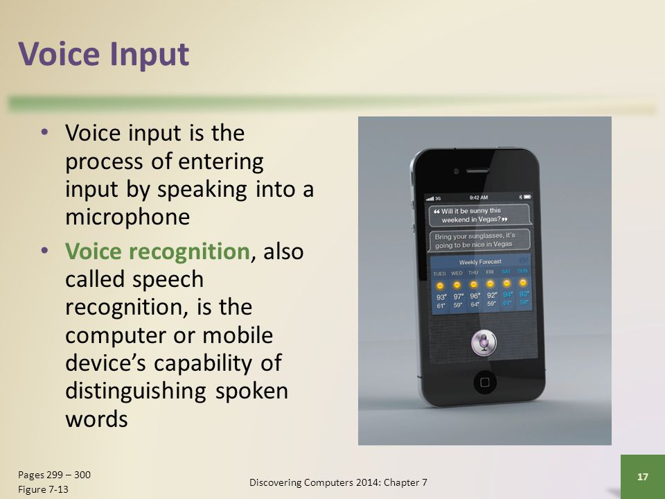 Voice Input Voice input is the process of entering input by speaking into a microphone Voice recognition, also called speech recognition, is the compu