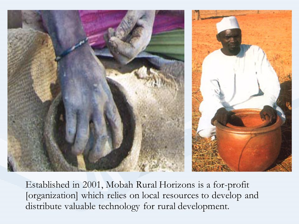 Established in 2001, Mobah Rural Horizons is a for-profit [organization] which relies on local resources to develop and distribute valuable technology for rural development.