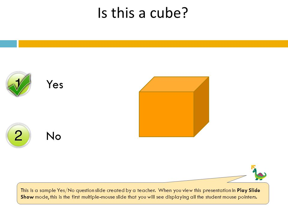Yes No Is this a cube. This is a sample Yes/No question slide created by a teacher.