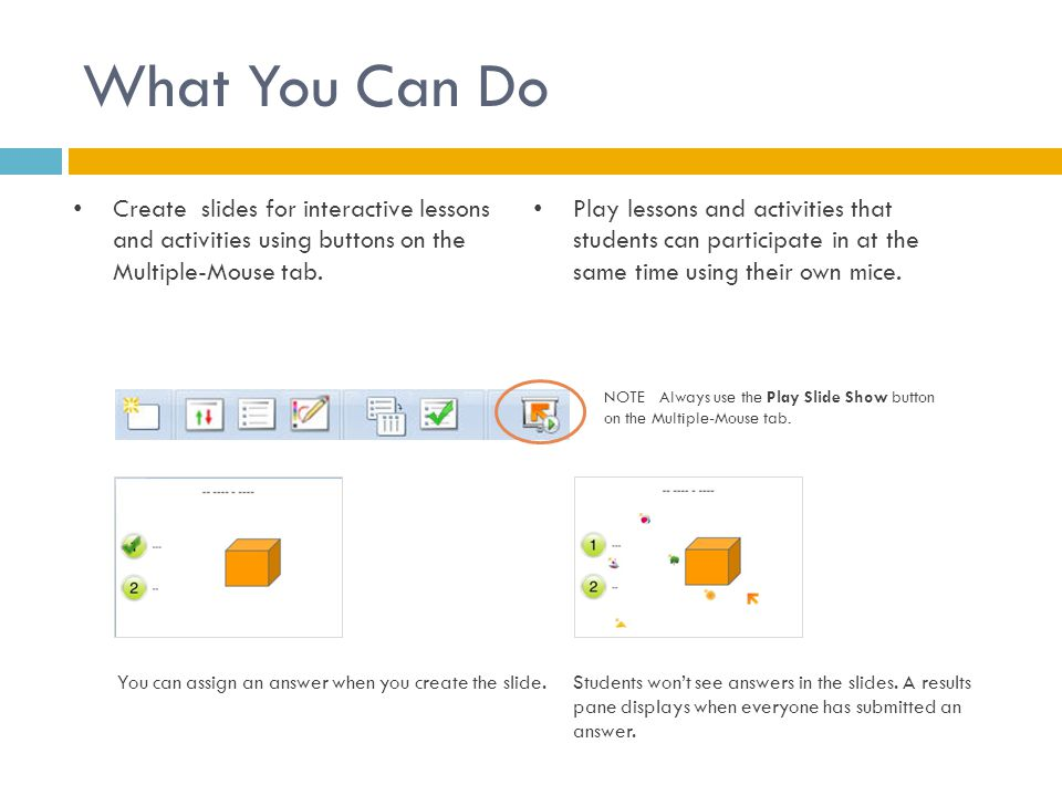 What You Can Do Create slides for interactive lessons and activities using buttons on the Multiple-Mouse tab.