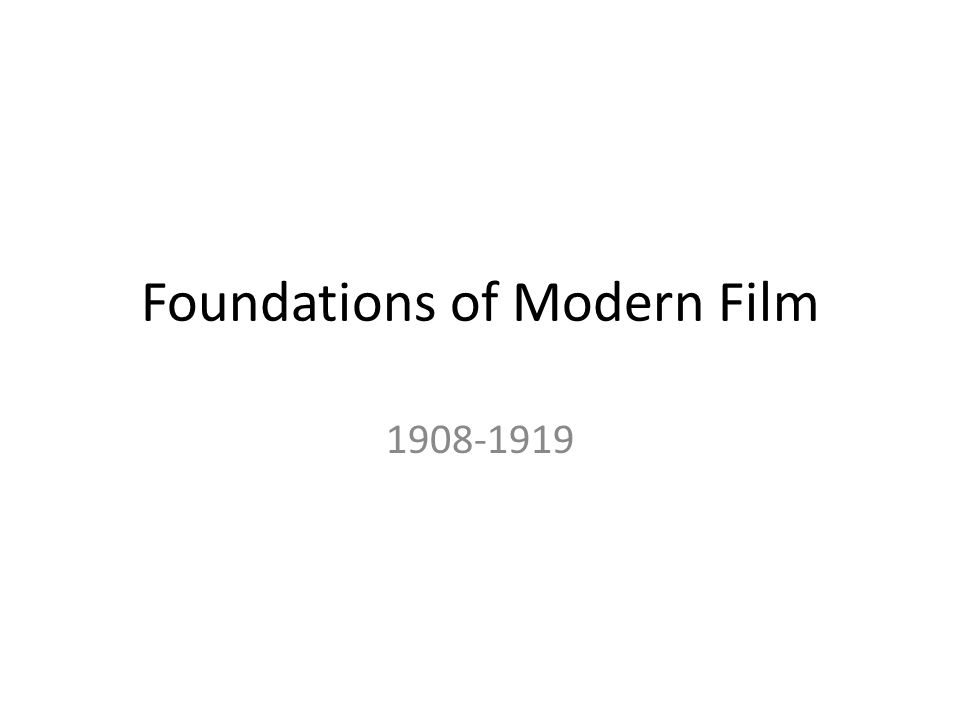 Foundations of Modern Film 1908-1919
