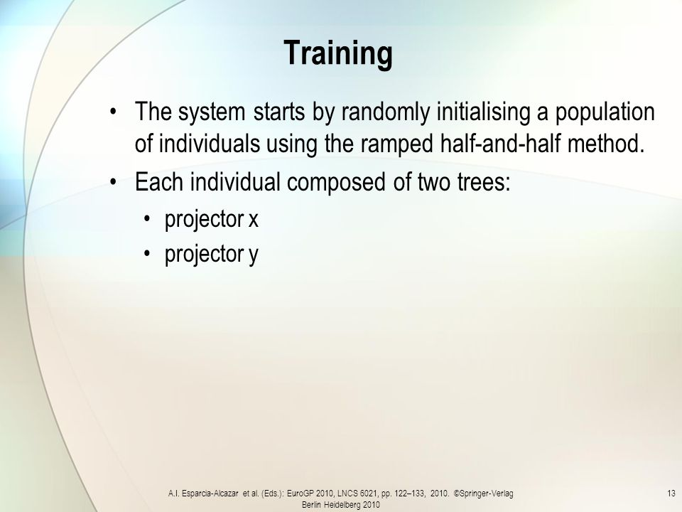 Training The system starts by randomly initialising a population of individuals using the ramped half-and-half method.