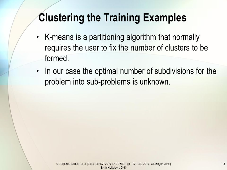 Clustering the Training Examples K-means is a partitioning algorithm that normally requires the user to fix the number of clusters to be formed.