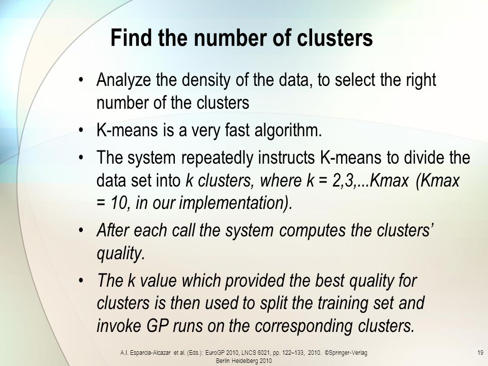 Find the number of clusters Analyze the density of the data, to select the right number of the clusters K-means is a very fast algorithm.