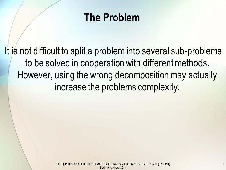 The Problem It is not difficult to split a problem into several sub-problems to be solved in cooperation with different methods.
