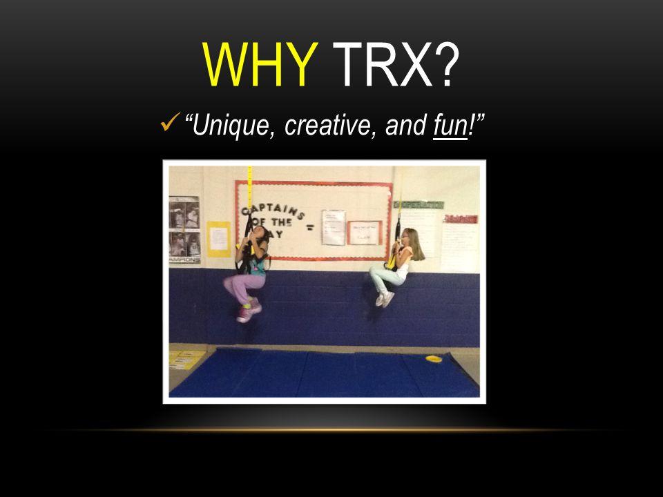 "WHY TRX? ""Unique, creative, and fun!"""