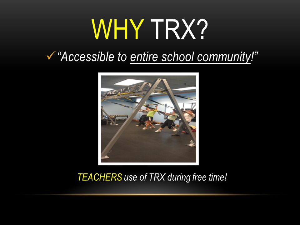 """WHY TRX? """"Accessible to entire school community!"""" TEACHERS use of TRX during free time!"""