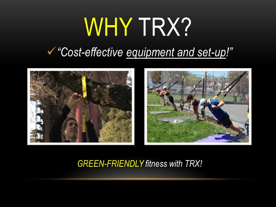 """WHY TRX? """"Cost-effective equipment and set-up!"""" GREEN-FRIENDLY fitness with TRX!"""