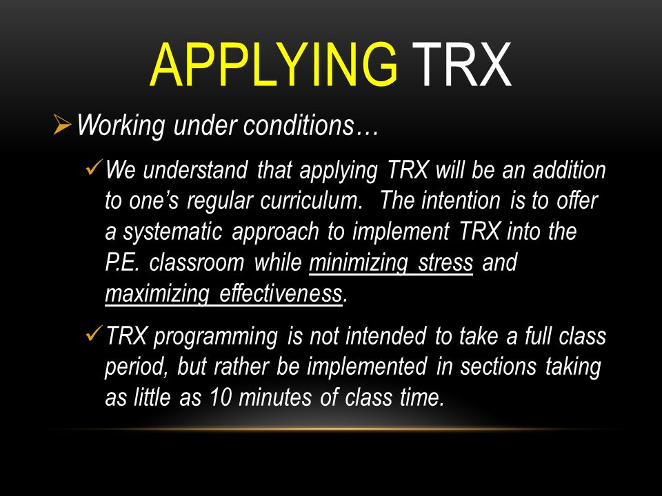 APPLYING TRX  Working under conditions… We understand that applying TRX will be an addition to one's regular curriculum. The intention is to offer a