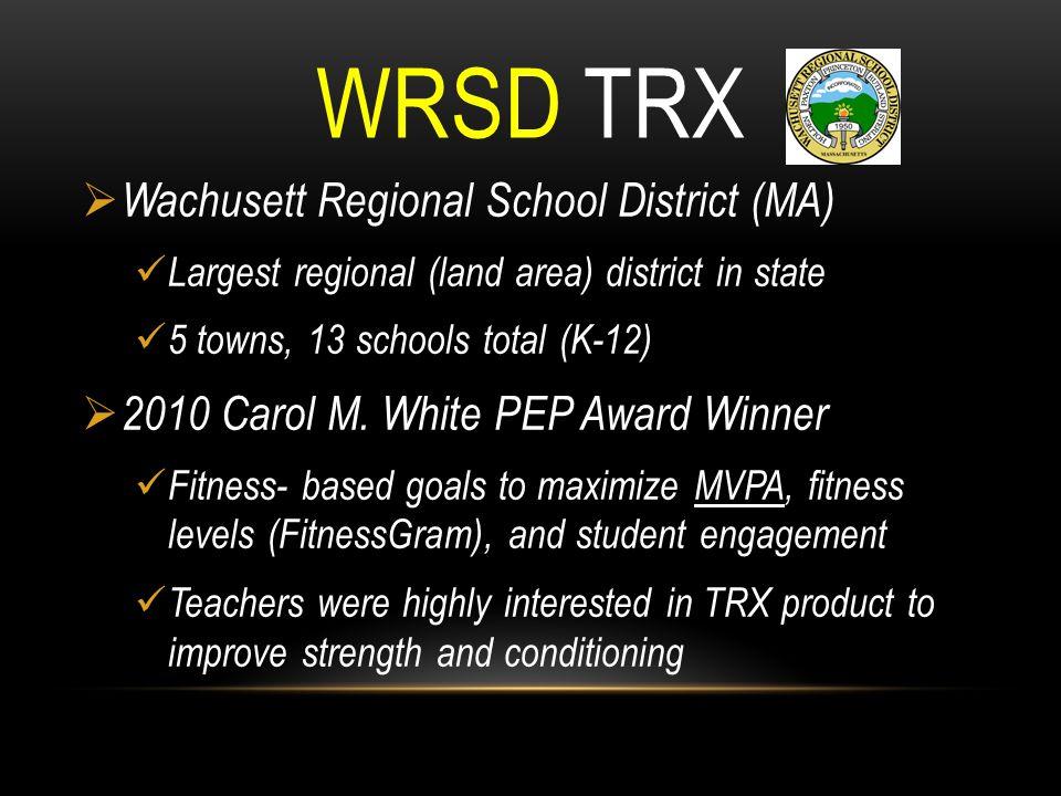 WRSD TRX  Wachusett Regional School District (MA) Largest regional (land area) district in state 5 towns, 13 schools total (K-12)  2010 Carol M. Whi
