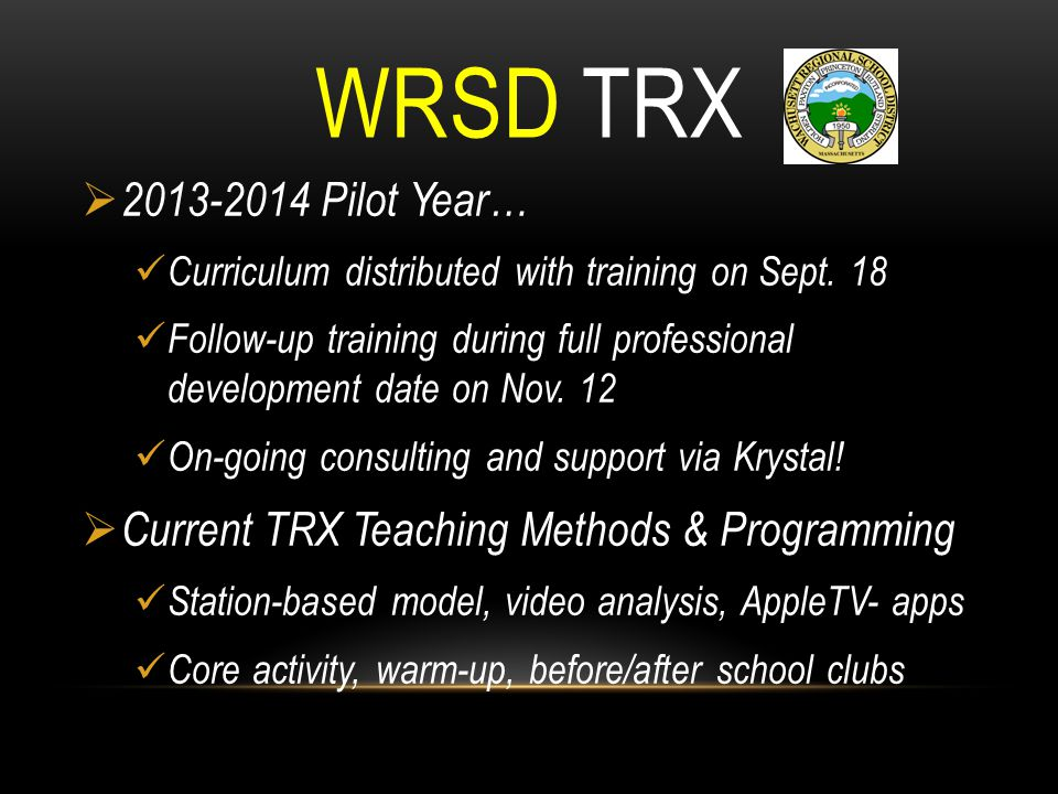 WRSD TRX  2013-2014 Pilot Year… Curriculum distributed with training on Sept. 18 Follow-up training during full professional development date on Nov.