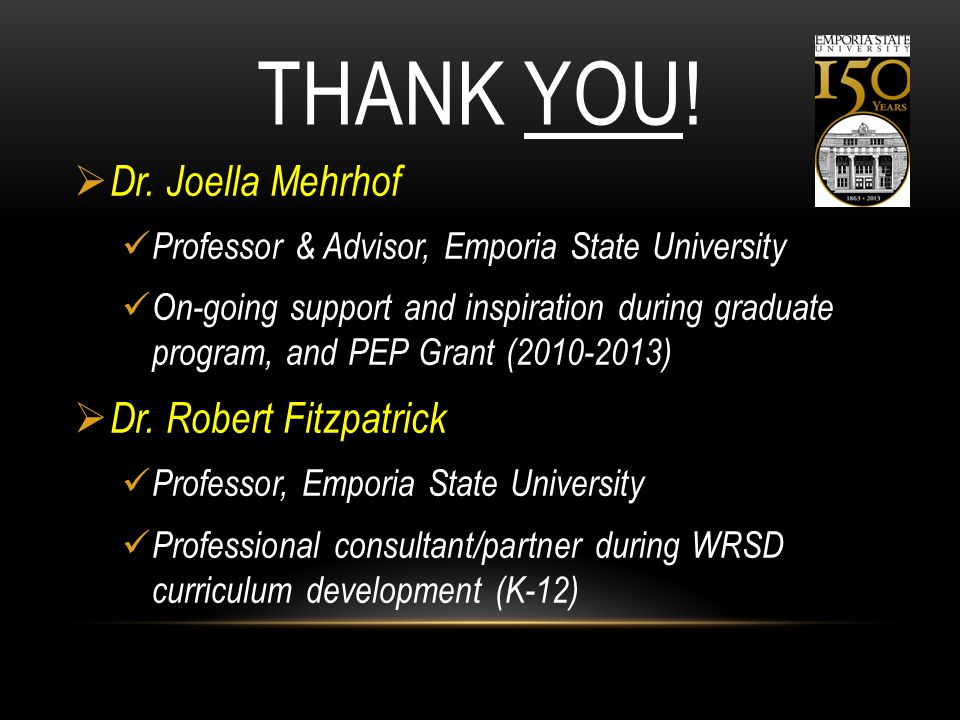 THANK YOU!  Dr. Joella Mehrhof Professor & Advisor, Emporia State University On-going support and inspiration during graduate program, and PEP Grant