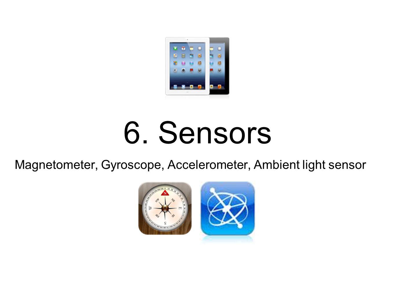 6. Sensors Magnetometer, Gyroscope, Accelerometer, Ambient light sensor