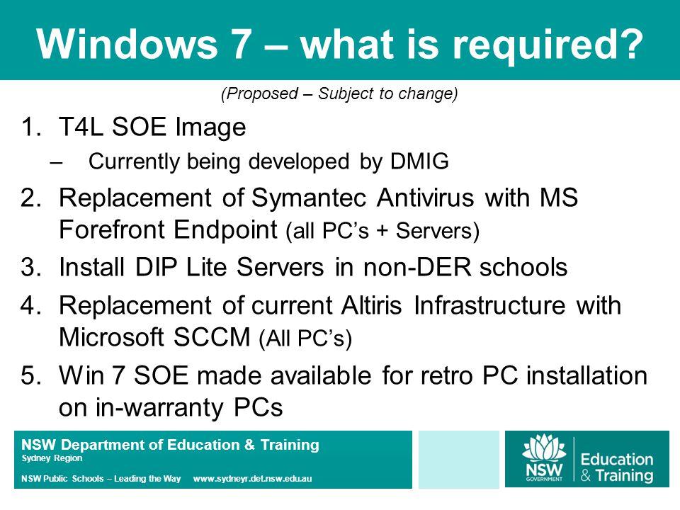 NSW Department of Education & Training Sydney Region NSW Public Schools – Leading the Way www.sydneyr.det.nsw.edu.au Windows 7 – what is required.