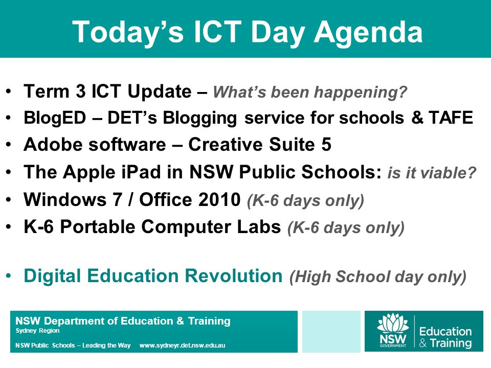 NSW Department of Education & Training Sydney Region NSW Public Schools – Leading the Way www.sydneyr.det.nsw.edu.au Today's ICT Day Agenda Term 3 ICT Update – What's been happening.
