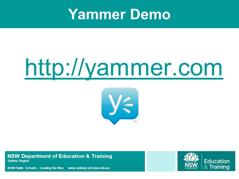 NSW Department of Education & Training Sydney Region NSW Public Schools – Leading the Way www.sydneyr.det.nsw.edu.au Yammer Demo http://yammer.com