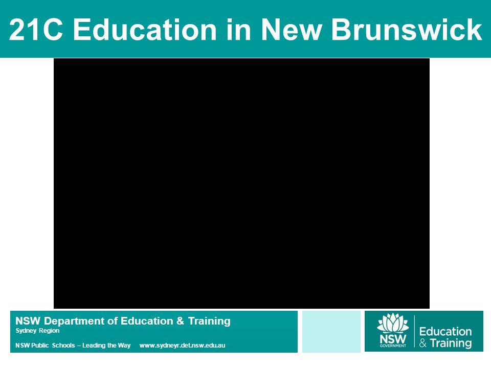 NSW Department of Education & Training Sydney Region NSW Public Schools – Leading the Way www.sydneyr.det.nsw.edu.au 21C Education in New Brunswick