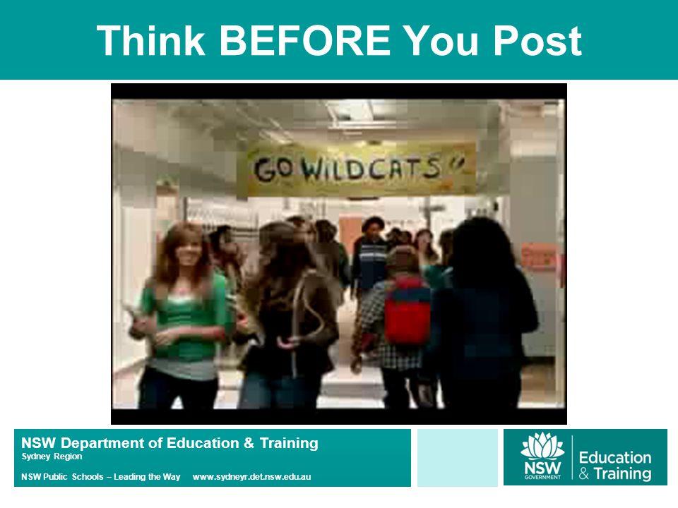 NSW Department of Education & Training Sydney Region NSW Public Schools – Leading the Way www.sydneyr.det.nsw.edu.au Think BEFORE You Post