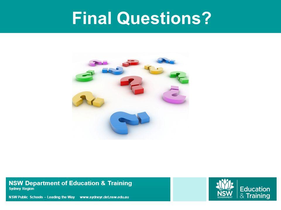 NSW Department of Education & Training Sydney Region NSW Public Schools – Leading the Way www.sydneyr.det.nsw.edu.au Final Questions
