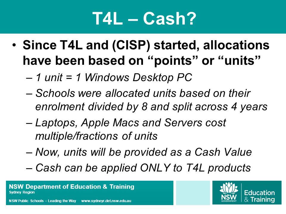 NSW Department of Education & Training Sydney Region NSW Public Schools – Leading the Way www.sydneyr.det.nsw.edu.au T4L – Cash.