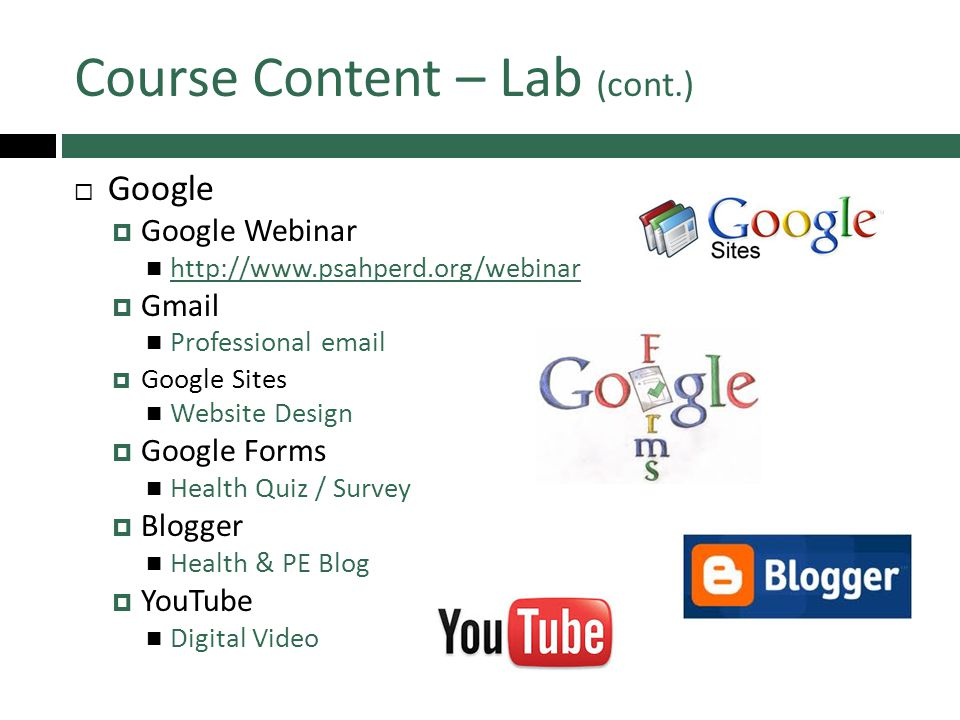 Course Content – Lab (cont.)  Google  Google Webinar http://www.psahperd.org/webinar  Gmail Professional email  Google Sites Website Design  Google Forms Health Quiz / Survey  Blogger Health & PE Blog  YouTube Digital Video