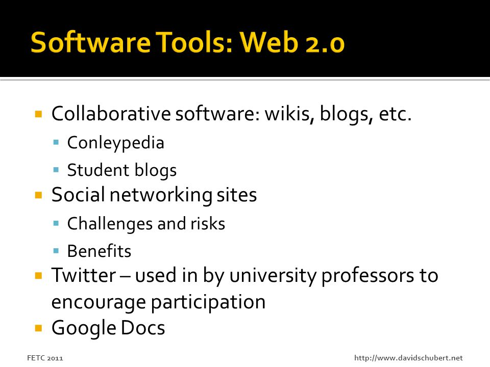 http://www.davidschubert.netFETC 2011  Collaborative software: wikis, blogs, etc.  Conleypedia  Student blogs  Social networking sites  Challenge