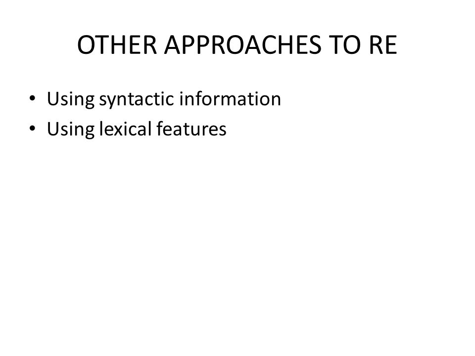 OTHER APPROACHES TO RE Using syntactic information Using lexical features