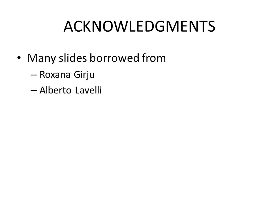ACKNOWLEDGMENTS Many slides borrowed from – Roxana Girju – Alberto Lavelli