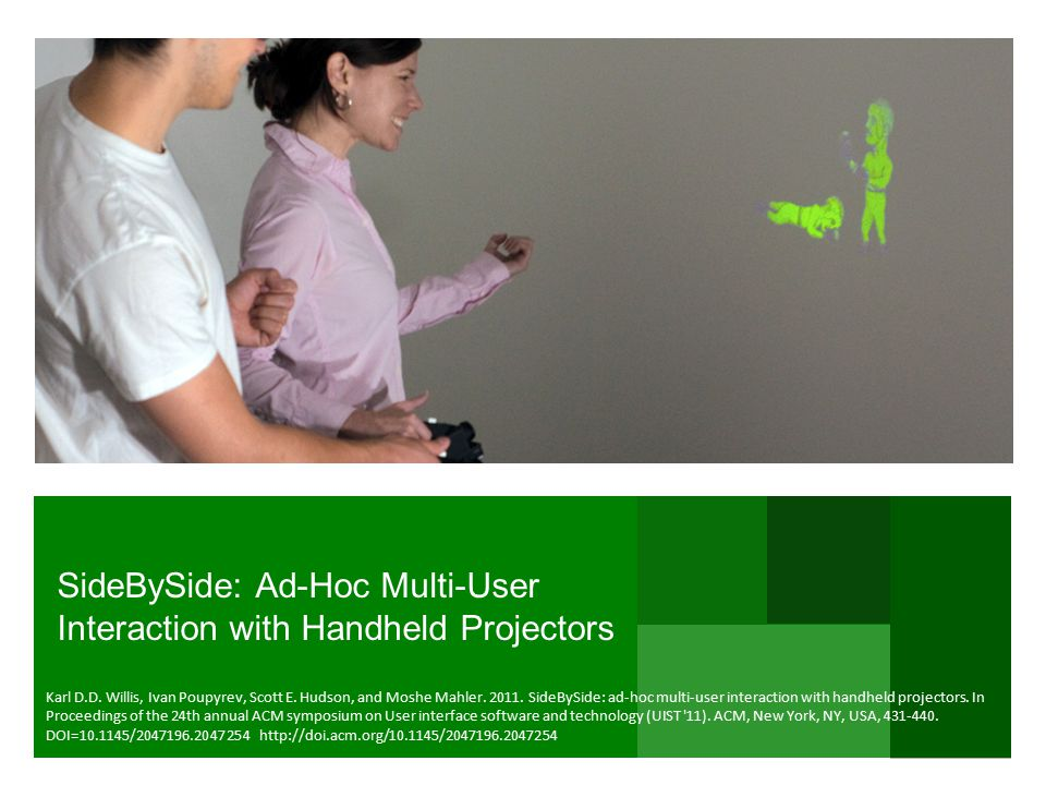 SideBySide: Ad-Hoc Multi-User Interaction with Handheld Projectors Karl D.D.