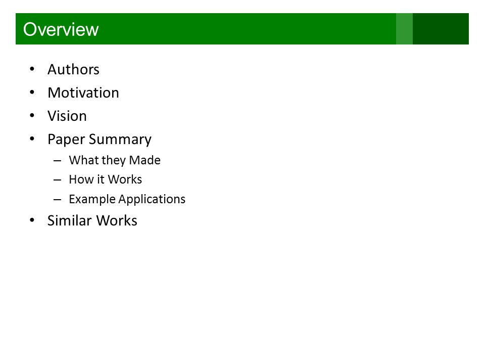 Overview Authors Motivation Vision Paper Summary – What they Made – How it Works – Example Applications Similar Works
