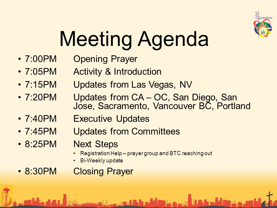 Meeting Agenda 7:00PMOpening Prayer 7:05PMActivity & Introduction 7:15PM Updates from Las Vegas, NV 7:20PMUpdates from CA – OC, San Diego, San Jose, S