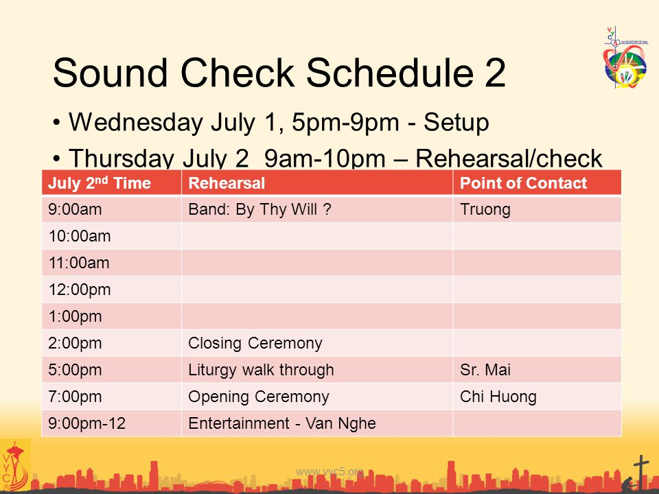 Sound Check Schedule 2 Wednesday July 1, 5pm-9pm - Setup Thursday July 2 9am-10pm – Rehearsal/check www.vyc5.org July 2 nd TimeRehearsalPoint of Conta
