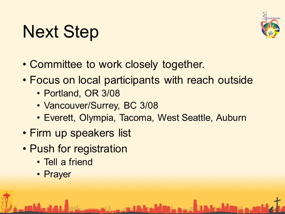 Next Step Committee to work closely together. Focus on local participants with reach outside Portland, OR 3/08 Vancouver/Surrey, BC 3/08 Everett, Olym