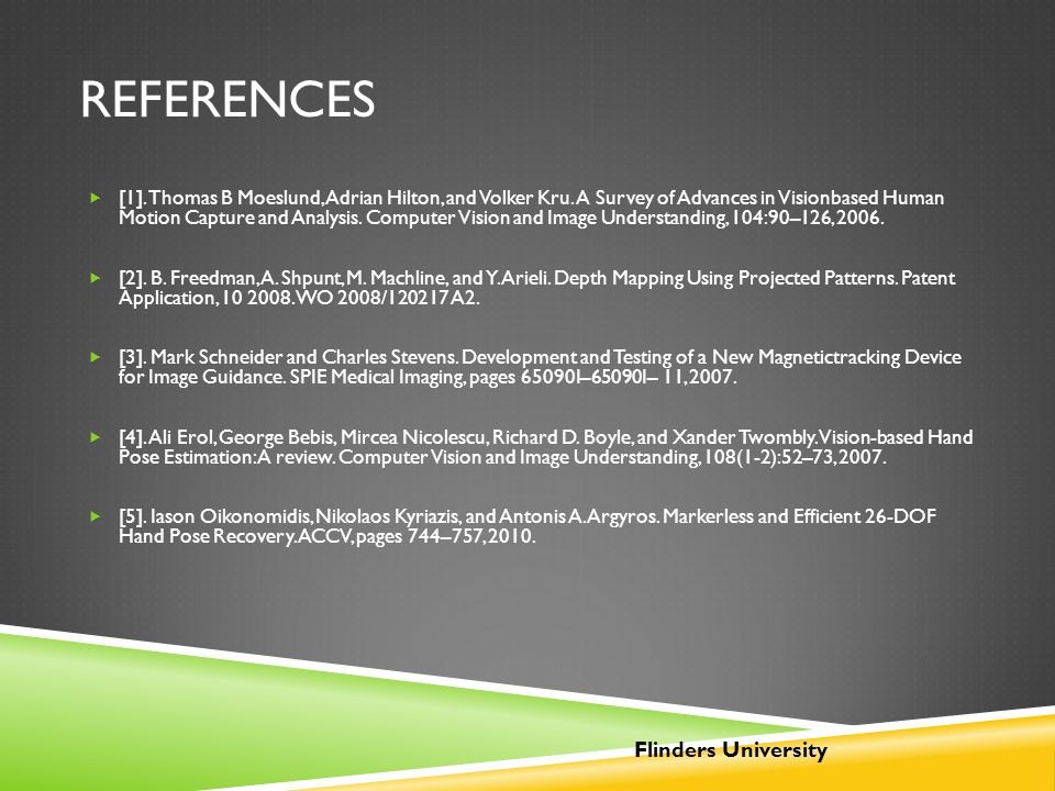 REFERENCES  [1]. Thomas B Moeslund, Adrian Hilton, and Volker Kru. A Survey of Advances in Visionbased Human Motion Capture and Analysis. Computer Vi