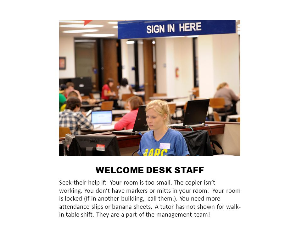 WELCOME DESK STAFF Seek their help if: Your room is too small.