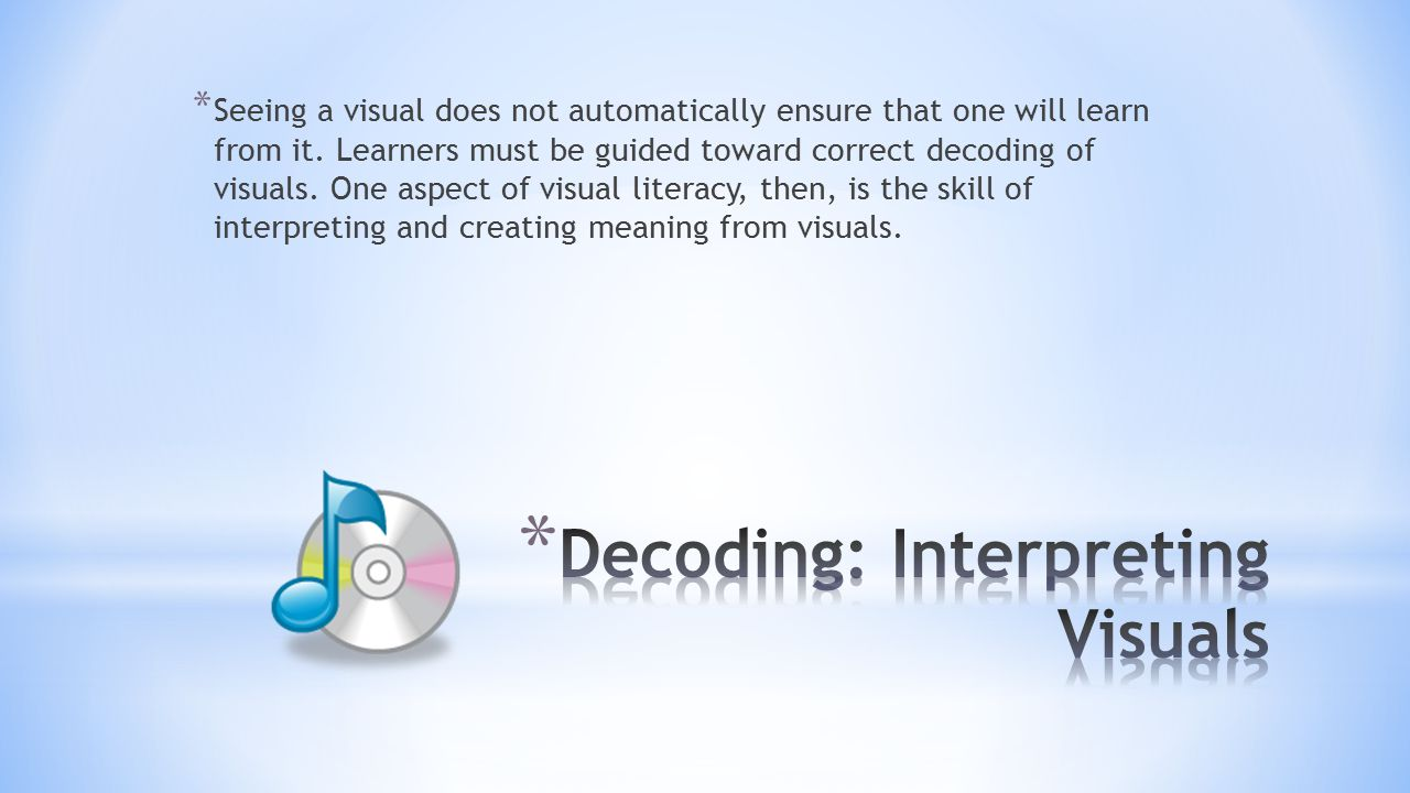 * Visual Literacy can be delivered through two major approaches: helping learners to decode, or