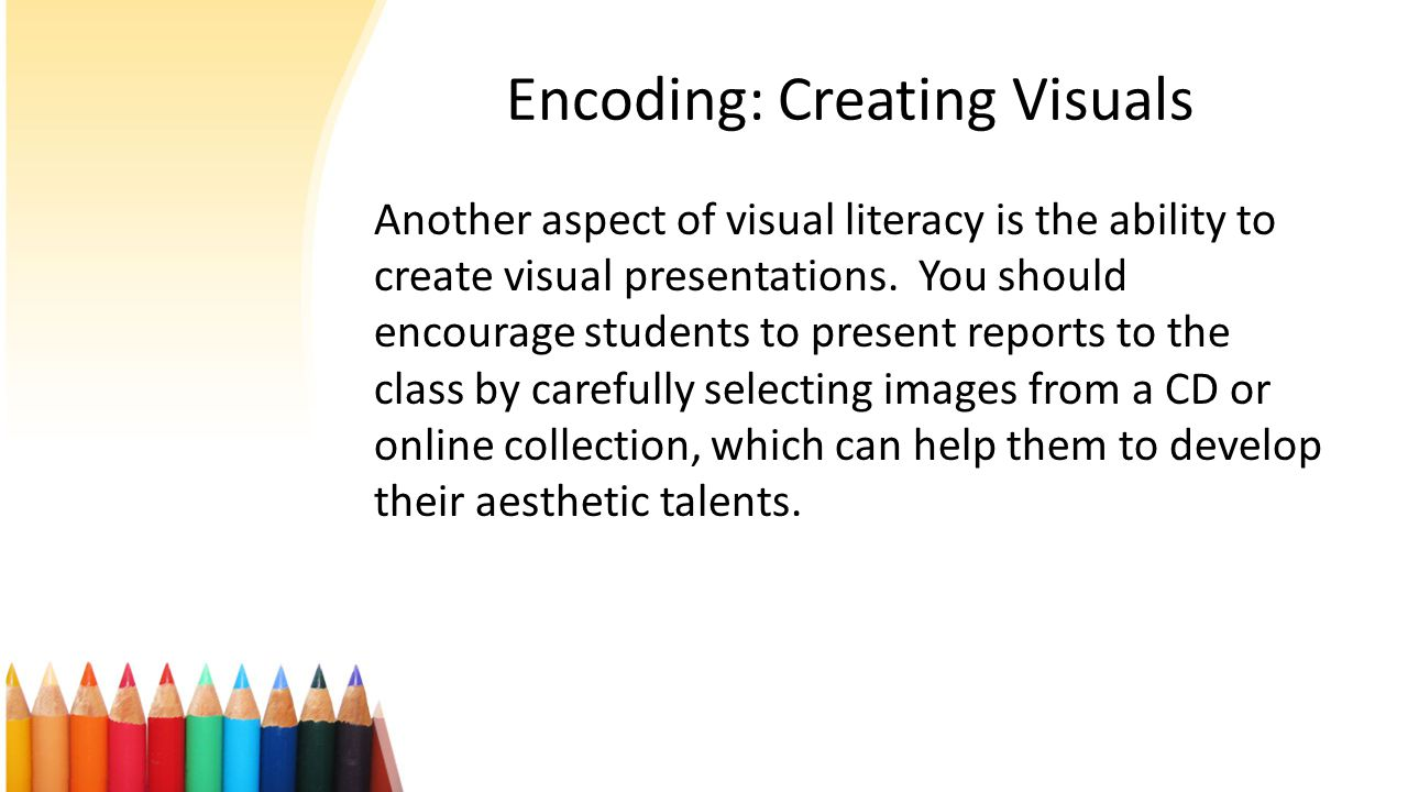 * Seeing a visual does not automatically ensure that one will learn from it. Learners must be guided toward correct decoding of visuals. One aspect of