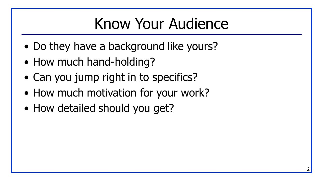 2 Know Your Audience Do they have a background like yours.