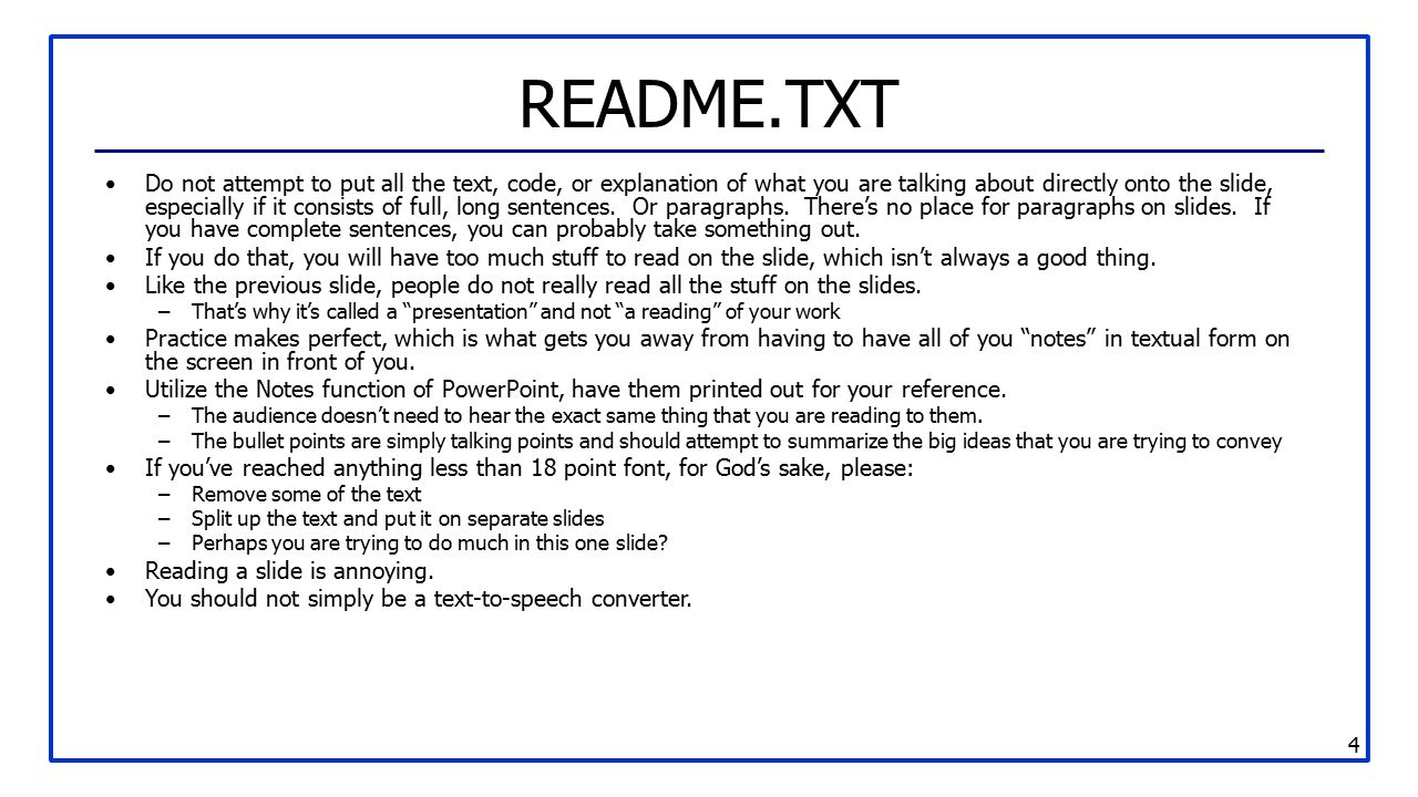 4 README.TXT Do not attempt to put all the text, code, or explanation of what you are talking about directly onto the slide, especially if it consists of full, long sentences.
