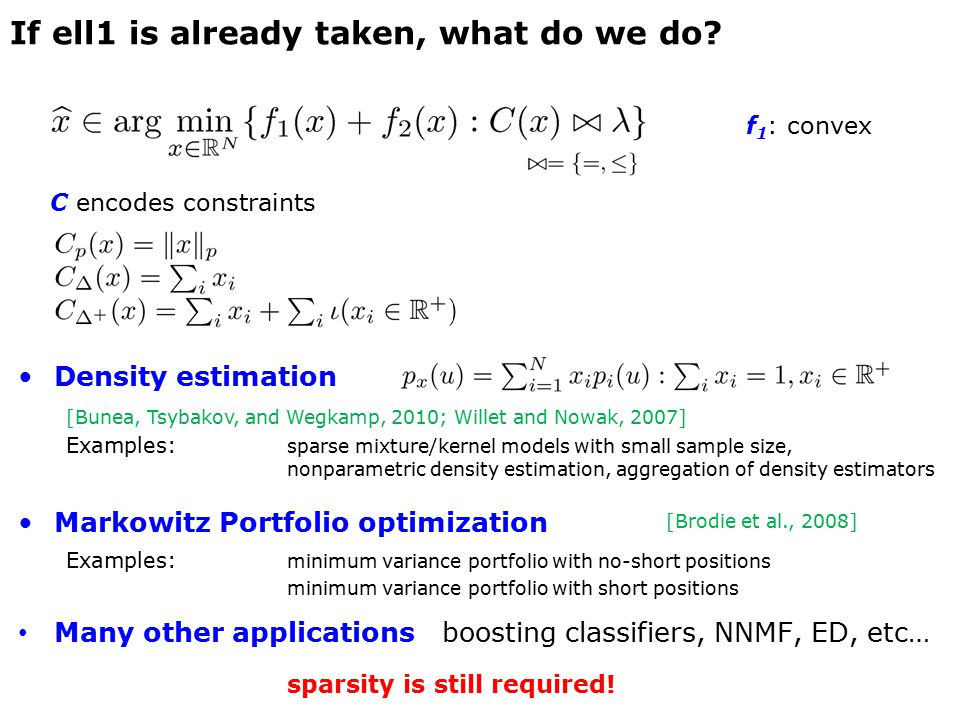 If ell1 is already taken, what do we do? Density estimation Examples: sparse mixture/kernel models with small sample size, nonparametric density estim