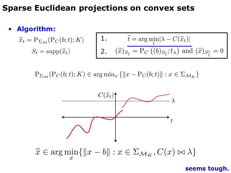 Algorithm: 1. 2. Sparse Euclidean projections on convex sets seems tough.